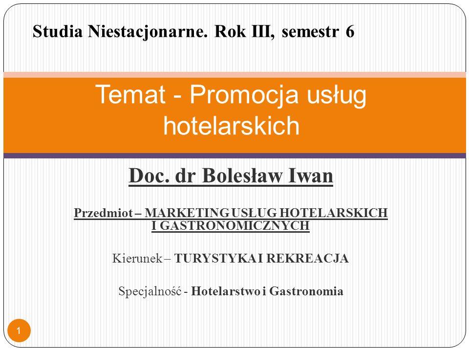 Doc. dr Bolesław Iwan Przedmiot – MARKETING USŁUG HOTELARSKICH I GASTRONOMICZNYCH Kierunek – TURYSTYKA I REKREACJA Specjalność - Hotelarstwo i Gastron