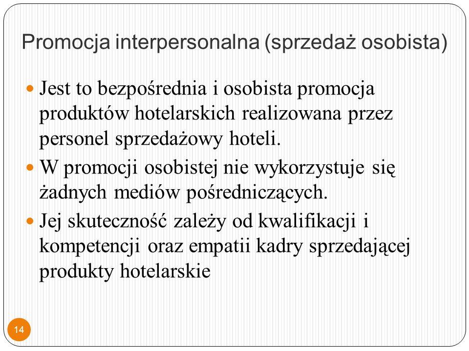 Promocja interpersonalna (sprzedaż osobista) Jest to bezpośrednia i osobista promocja produktów hotelarskich realizowana przez personel sprzedażowy hoteli.