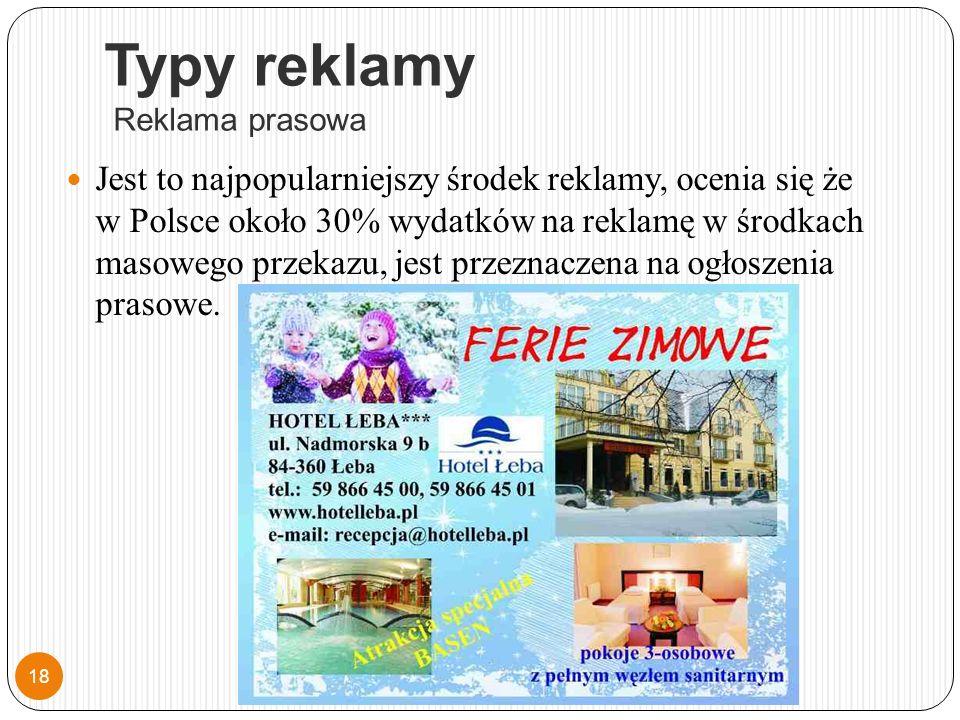 Typy reklamy Reklama prasowa Jest to najpopularniejszy środek reklamy, ocenia się że w Polsce około 30% wydatków na reklamę w środkach masowego przekazu, jest przeznaczena na ogłoszenia prasowe.