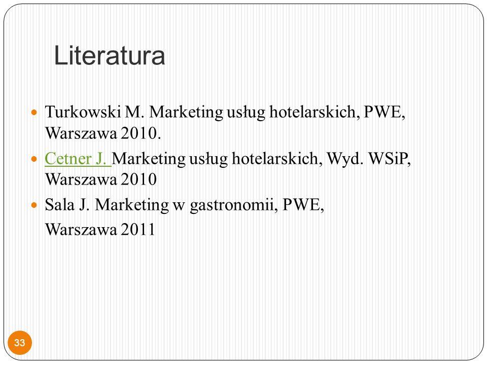 Literatura Turkowski M. Marketing usług hotelarskich, PWE, Warszawa 2010.