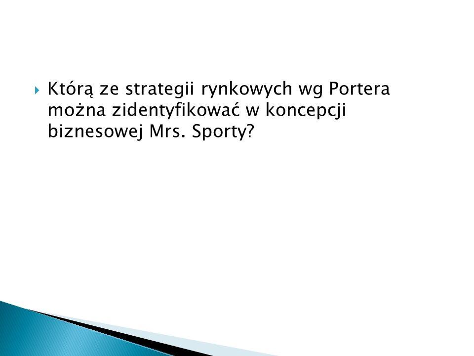  Którą ze strategii rynkowych wg Portera można zidentyfikować w koncepcji biznesowej Mrs. Sporty?