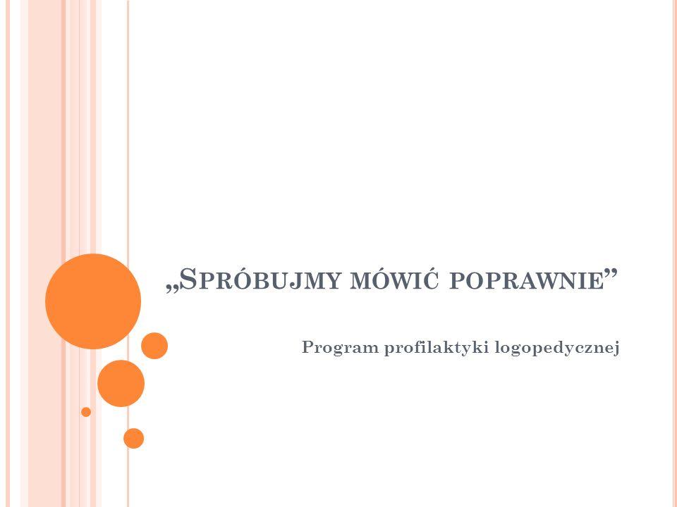 """""""S PRÓBUJMY MÓWIĆ POPRAWNIE Program profilaktyki logopedycznej"""