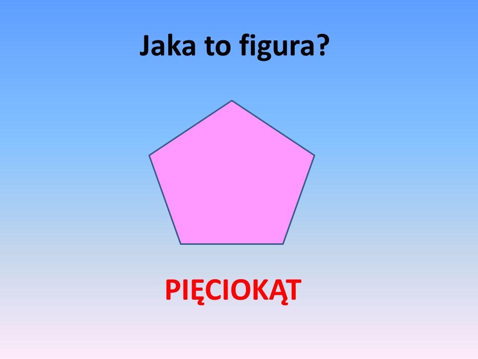 Jaka to figura? PIĘCIOKĄT