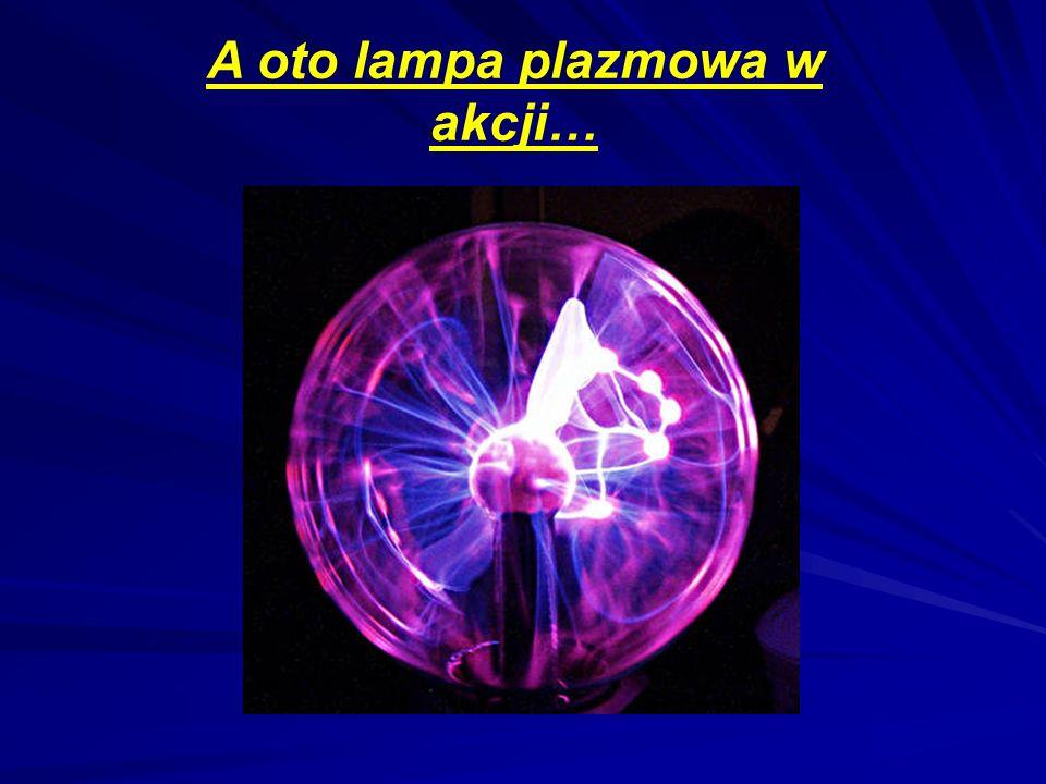 A oto lampa plazmowa w akcji…