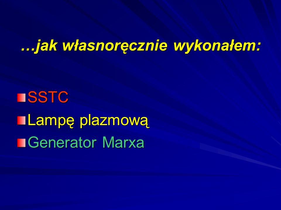 …jak własnoręcznie wykonałem: SSTC Lampę plazmową Generator Marxa