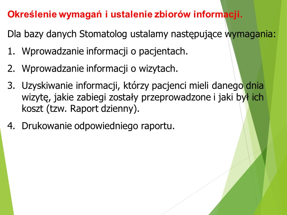 Określenie wymagań i ustalenie zbiorów informacji. Dla bazy danych Stomatolog ustalamy następujące wymagania: 1.Wprowadzanie informacji o pacjentach.