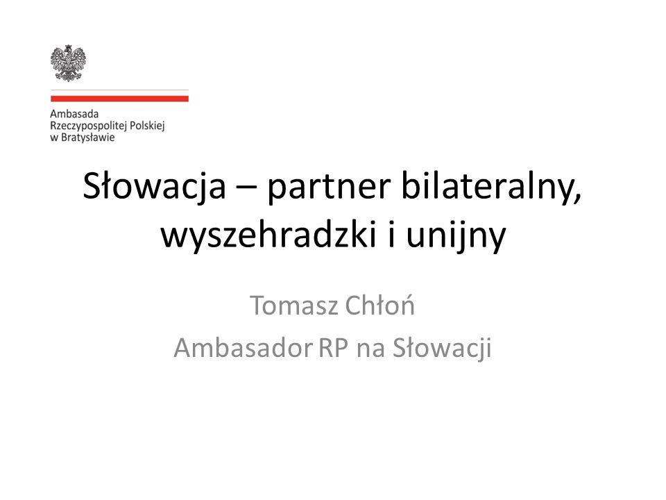 Słowacja – partner bilateralny, wyszehradzki i unijny Tomasz Chłoń Ambasador RP na Słowacji