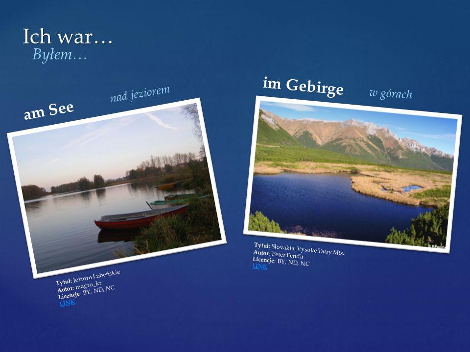 am See Tytuł: Jezioro Lubeńskie Autor: magro_kr Licencje: BY, ND, NC LINK im Gebirge Tytuł: Slovakia, Vysoké Tatry Mts. Autor: Peter Fenďa Licencje: B