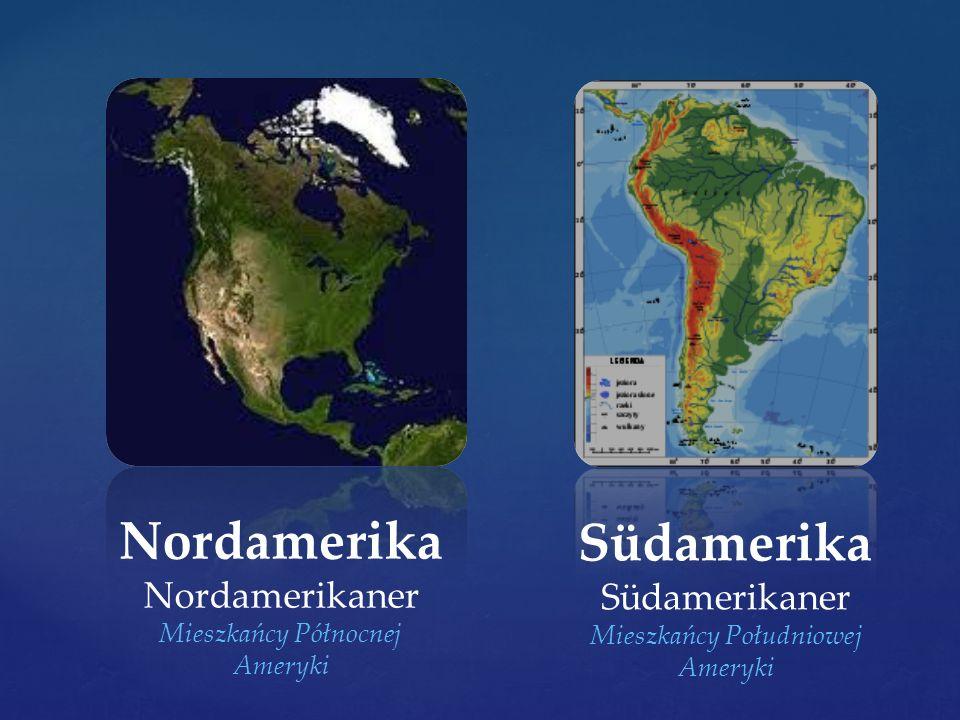 Nordamerika Nordamerikaner Mieszkańcy Północnej Ameryki Südamerika Südamerikaner Mieszkańcy Południowej Ameryki