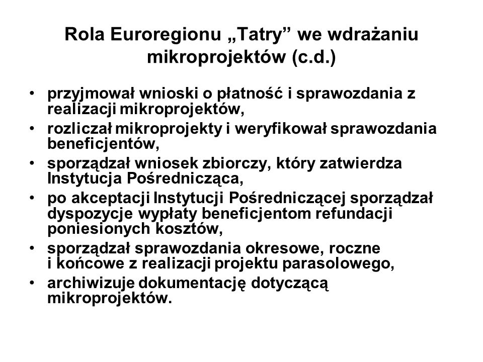 """Rola Euroregionu """"Tatry"""" we wdrażaniu mikroprojektów (c.d.) przyjmował wnioski o płatność i sprawozdania z realizacji mikroprojektów, rozliczał mikrop"""