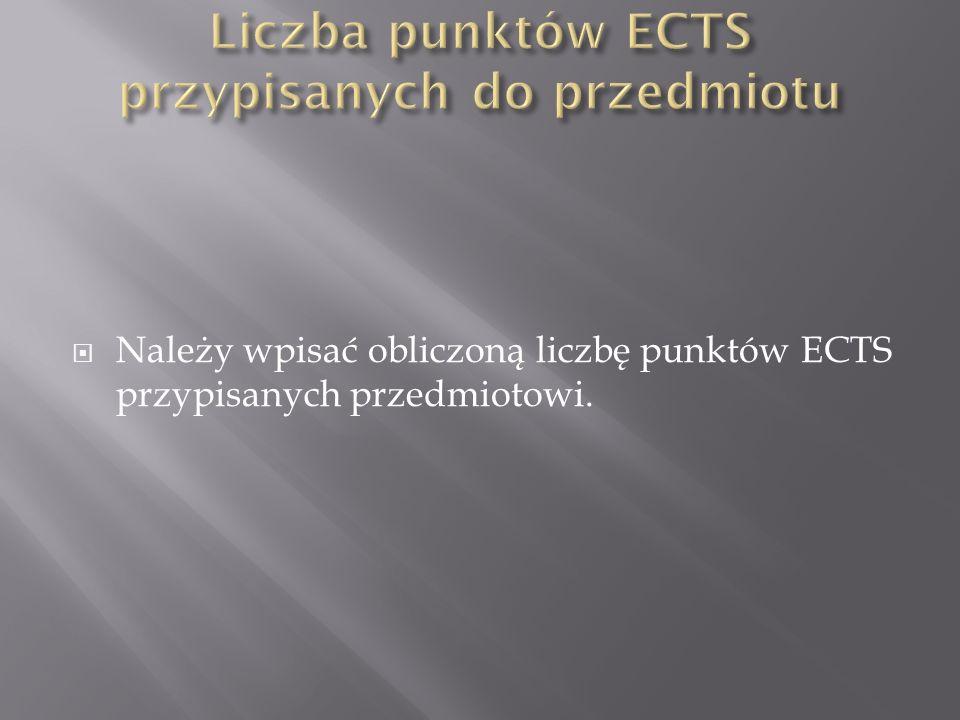  Należy wpisać obliczoną liczbę punktów ECTS przypisanych przedmiotowi.