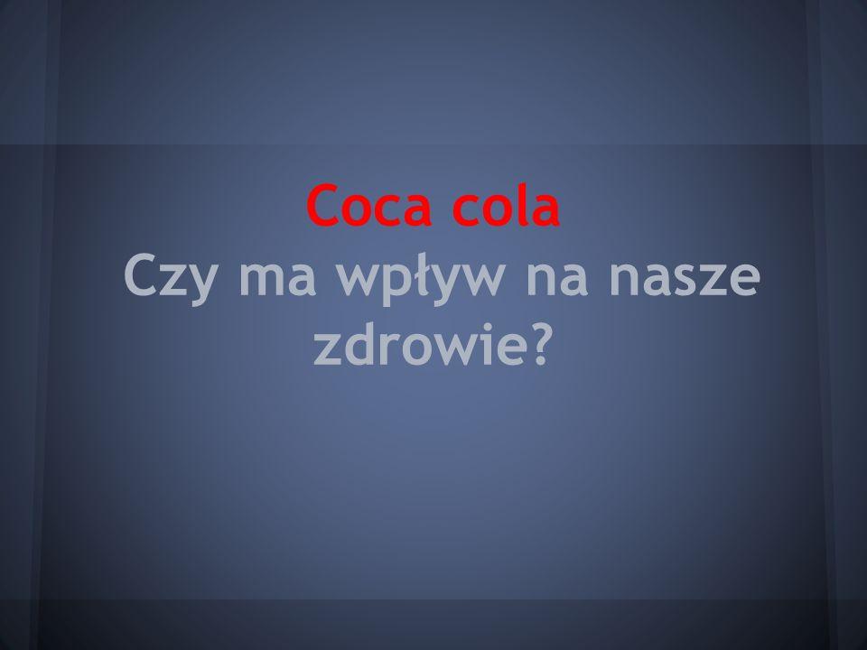 Coca cola Czy ma wpływ na nasze zdrowie