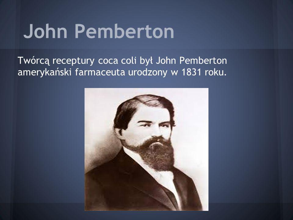 John Pemberton Twórcą receptury coca coli był John Pemberton amerykański farmaceuta urodzony w 1831 roku.