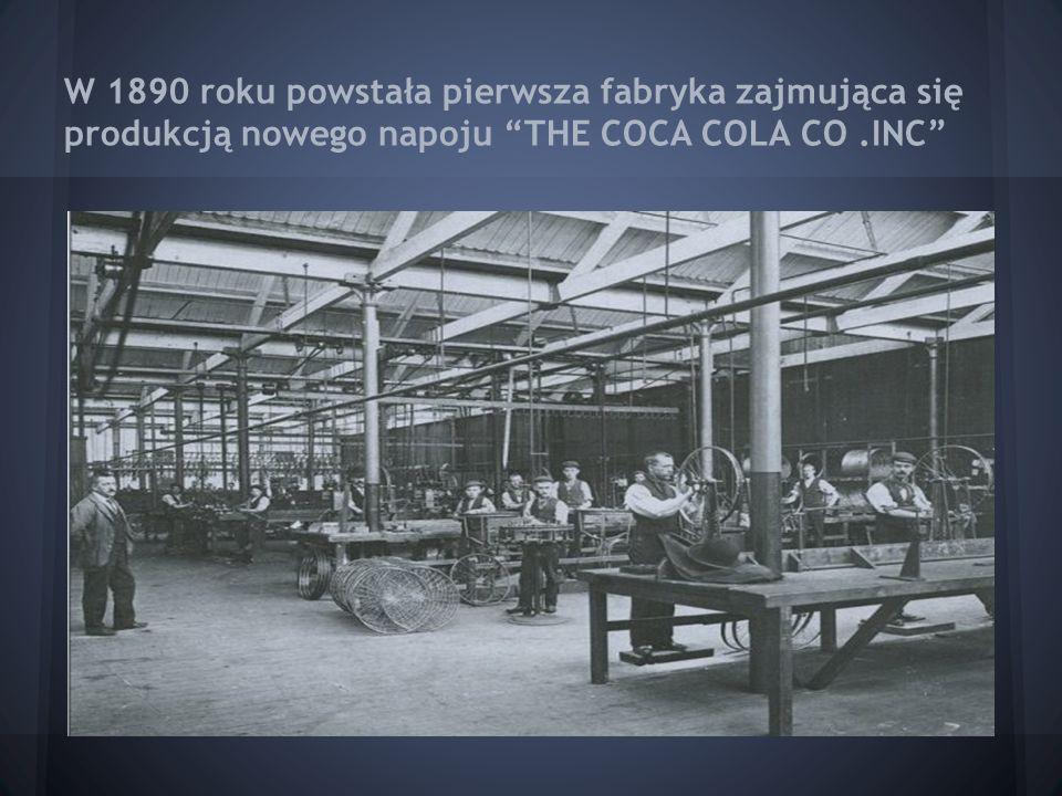"""W 1890 roku powstała pierwsza fabryka zajmująca się produkcją nowego napoju """"THE COCA COLA CO.INC"""""""