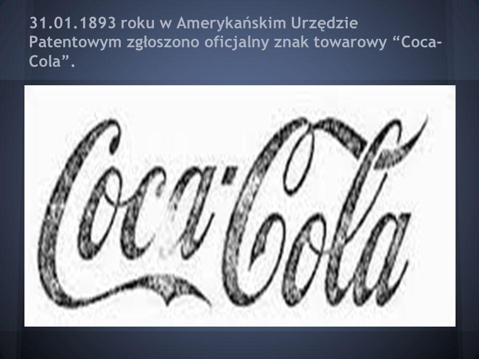 """31.01.1893 roku w Amerykańskim Urzędzie Patentowym zgłoszono oficjalny znak towarowy """"Coca- Cola""""."""