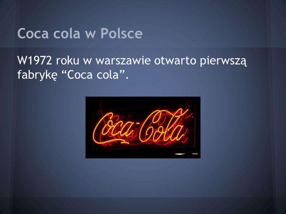 """Coca cola w Polsce W1972 roku w warszawie otwarto pierwszą fabrykę """"Coca cola""""."""