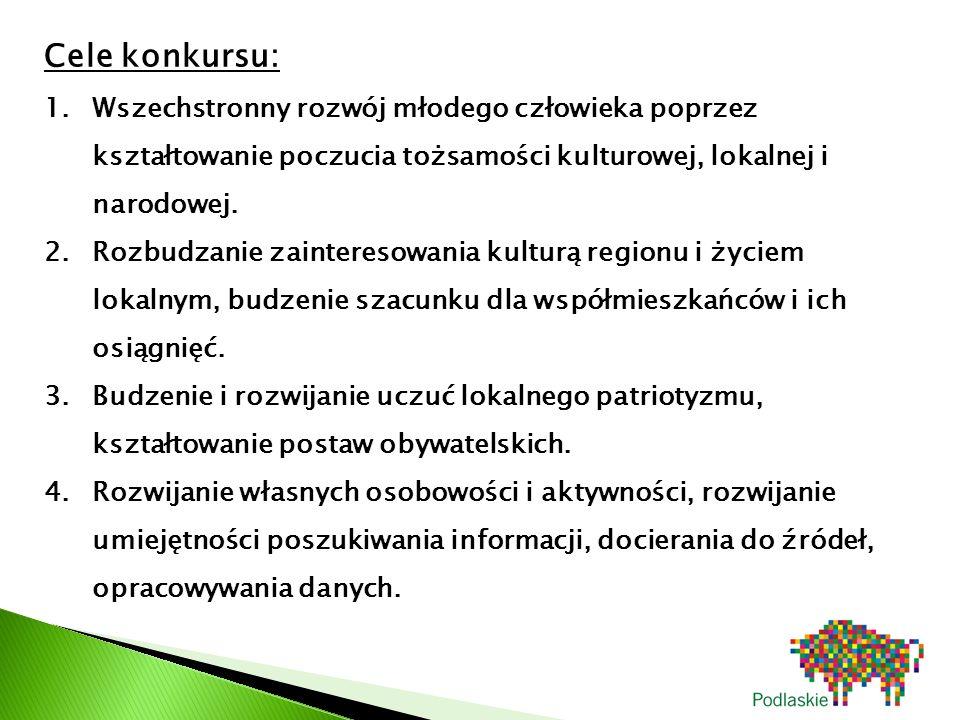 Cele konkursu: 1.Wszechstronny rozwój młodego człowieka poprzez kształtowanie poczucia tożsamości kulturowej, lokalnej i narodowej.