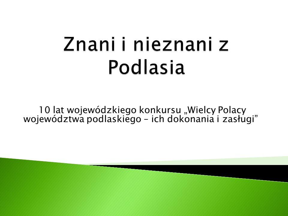 """10 lat wojewódzkiego konkursu """"Wielcy Polacy województwa podlaskiego – ich dokonania i zasługi"""