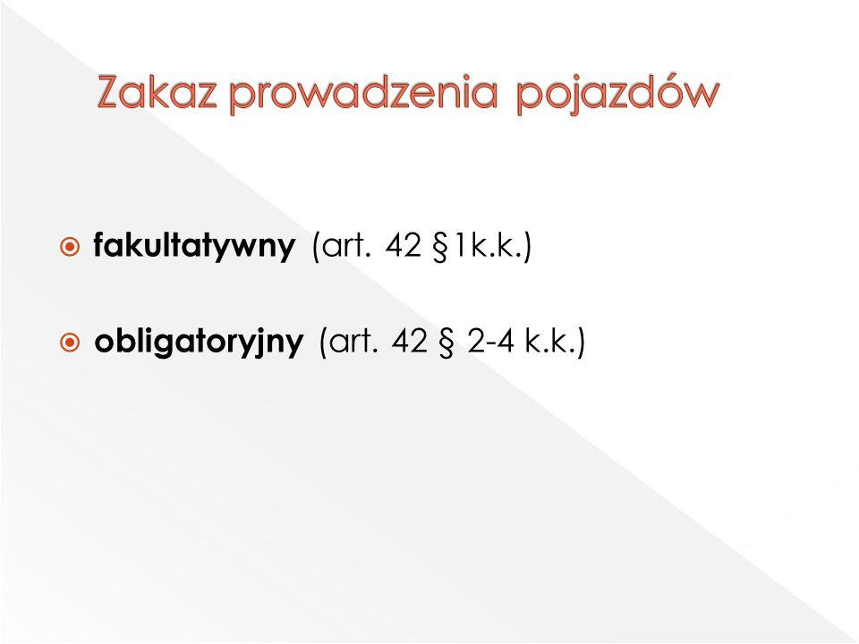  fakultatywny (art. 42 §1k.k.)  obligatoryjny (art. 42 § 2-4 k.k.)