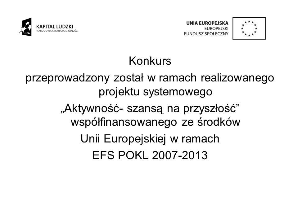 """Konkurs przeprowadzony został w ramach realizowanego projektu systemowego """"Aktywność- szansą na przyszłość"""" współfinansowanego ze środków Unii Europej"""