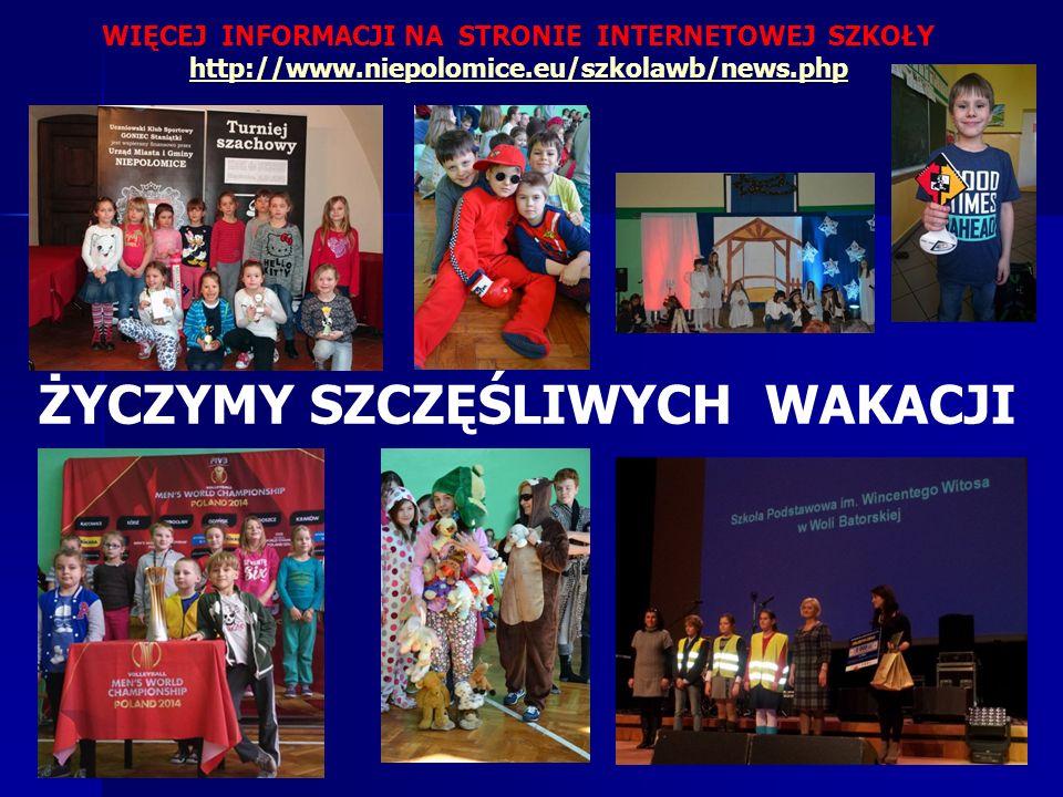 ŻYCZYMY SZCZĘŚLIWYCH WAKACJI WIĘCEJ INFORMACJI NA STRONIE INTERNETOWEJ SZKOŁY http://www.niepolomice.eu/szkolawb/news.php