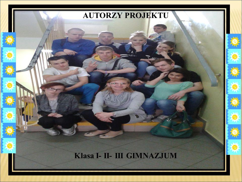 AUTORZY PROJEKTU Klasa I- II- III GIMNAZJUM