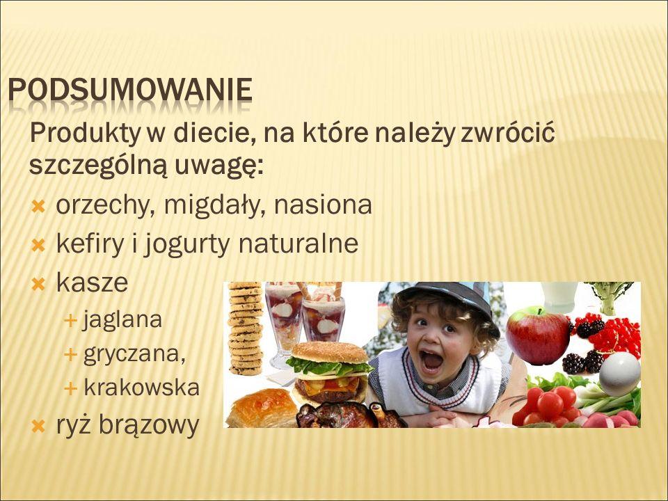 Produkty w diecie, na które należy zwrócić szczególną uwagę:  orzechy, migdały, nasiona  kefiry i jogurty naturalne  kasze  jaglana  gryczana,  krakowska  ryż brązowy