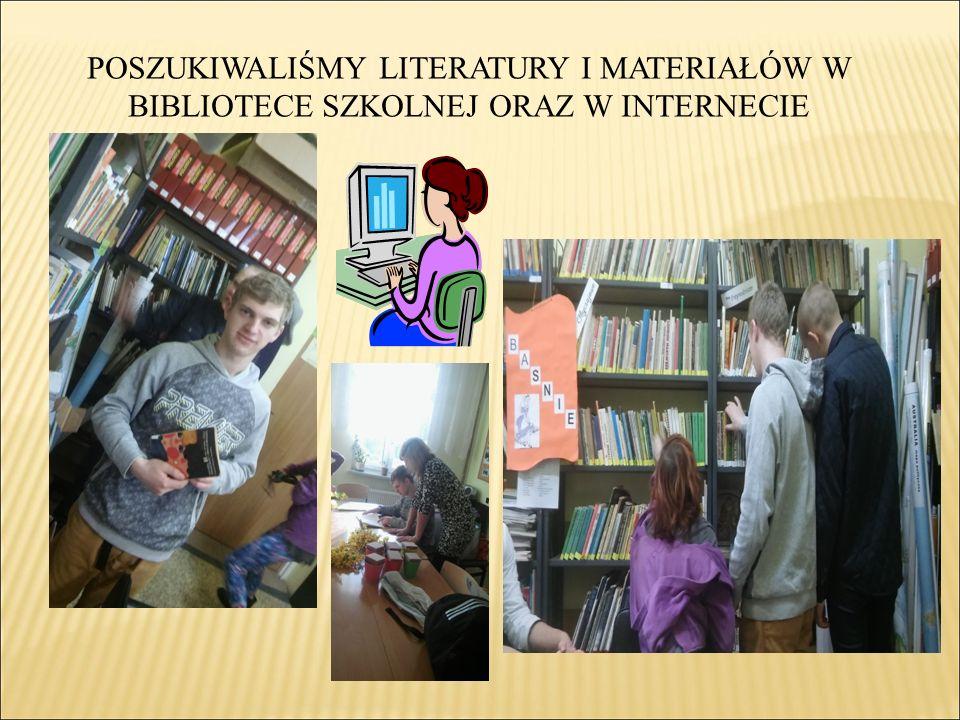 POSZUKIWALIŚMY LITERATURY I MATERIAŁÓW W BIBLIOTECE SZKOLNEJ ORAZ W INTERNECIE