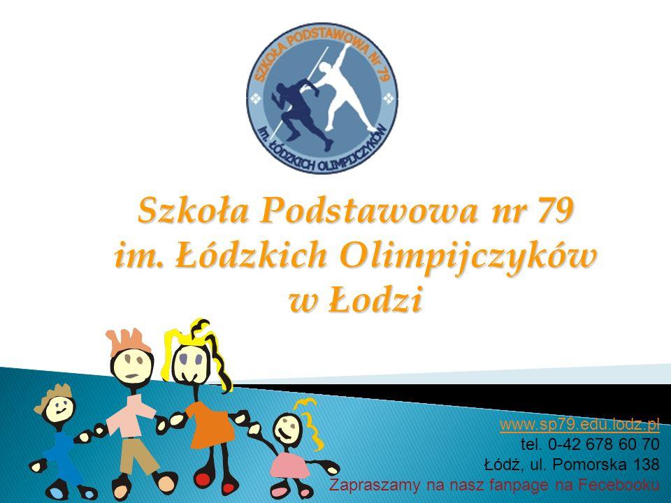 www.sp79.edu.lodz.pl tel. 0-42 678 60 70 Łódź, ul. Pomorska 138 Zapraszamy na nasz fanpage na Fecebooku Szkoła Podstawowa nr 79 im. Łódzkich Olimpijcz