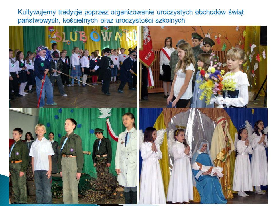 Kultywujemy tradycje poprzez organizowanie uroczystych obchodów świąt państwowych, kościelnych oraz uroczystości szkolnych