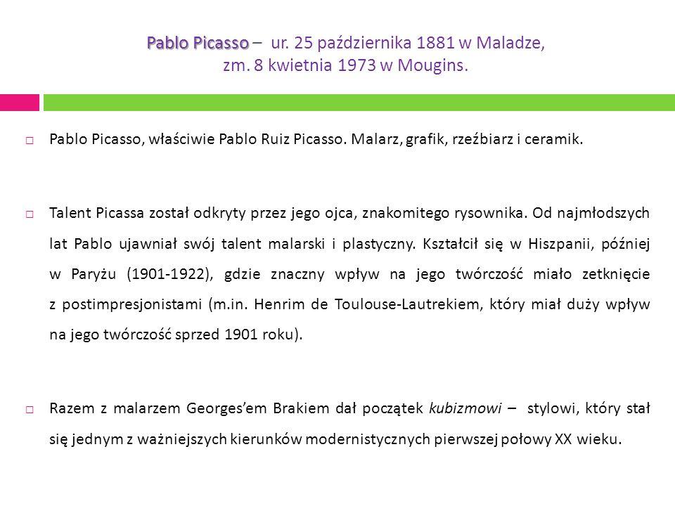 Pablo Picasso Pablo Picasso – ur. 25 października 1881 w Maladze, zm.