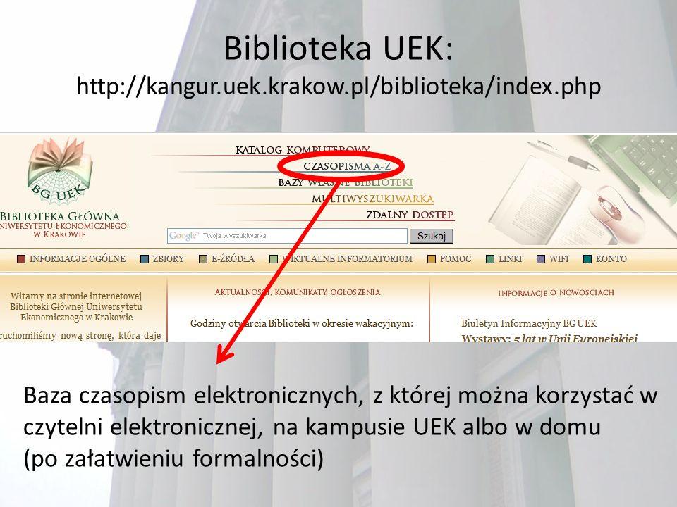 Biblioteka UEK: http://kangur.uek.krakow.pl/biblioteka/index.php Baza czasopism elektronicznych, z której można korzystać w czytelni elektronicznej, na kampusie UEK albo w domu (po załatwieniu formalności)