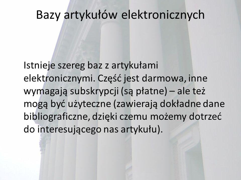 Bazy artykułów elektronicznych Istnieje szereg baz z artykułami elektronicznymi.