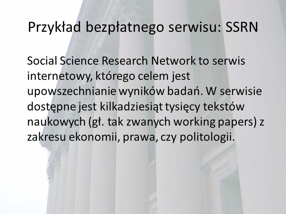 Przykład bezpłatnego serwisu: SSRN Social Science Research Network to serwis internetowy, którego celem jest upowszechnianie wyników badań.