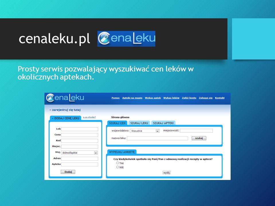 cenaleku.pl Prosty serwis pozwalający wyszukiwać cen leków w okolicznych aptekach.