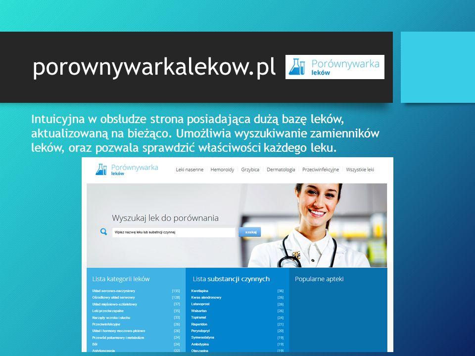 porownywarkalekow.pl Intuicyjna w obsłudze strona posiadająca dużą bazę leków, aktualizowaną na bieżąco.