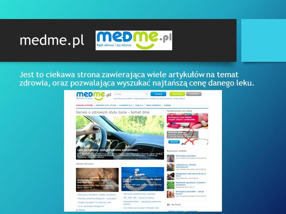 medme.pl Jest to ciekawa strona zawierająca wiele artykułów na temat zdrowia, oraz pozwalająca wyszukać najtańszą cenę danego leku.