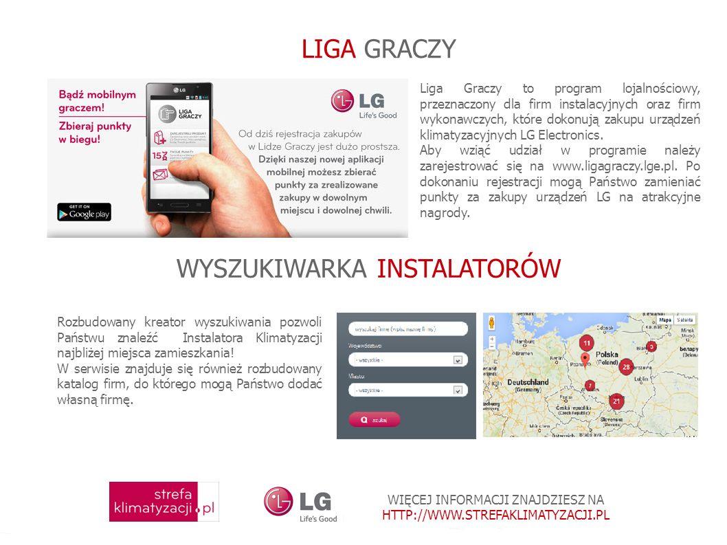 WIĘCEJ INFORMACJI ZNAJDZIESZ NA HTTP://WWW.STREFAKLIMATYZACJI.PL LIGA GRACZY Liga Graczy to program lojalnościowy, przeznaczony dla firm instalacyjnych oraz firm wykonawczych, które dokonują zakupu urządzeń klimatyzacyjnych LG Electronics.