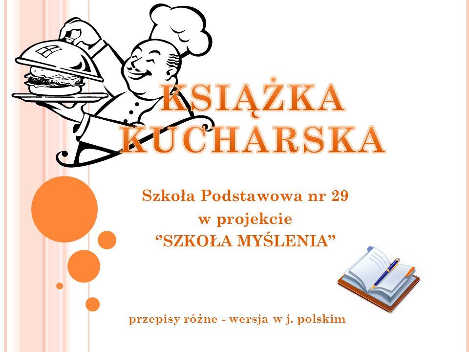 KSIĄŻKA KUCHARSKA Szkoła Podstawowa nr 29 w projekcie ''SZKOŁA MYŚLENIA przepisy różne - wersja w j.