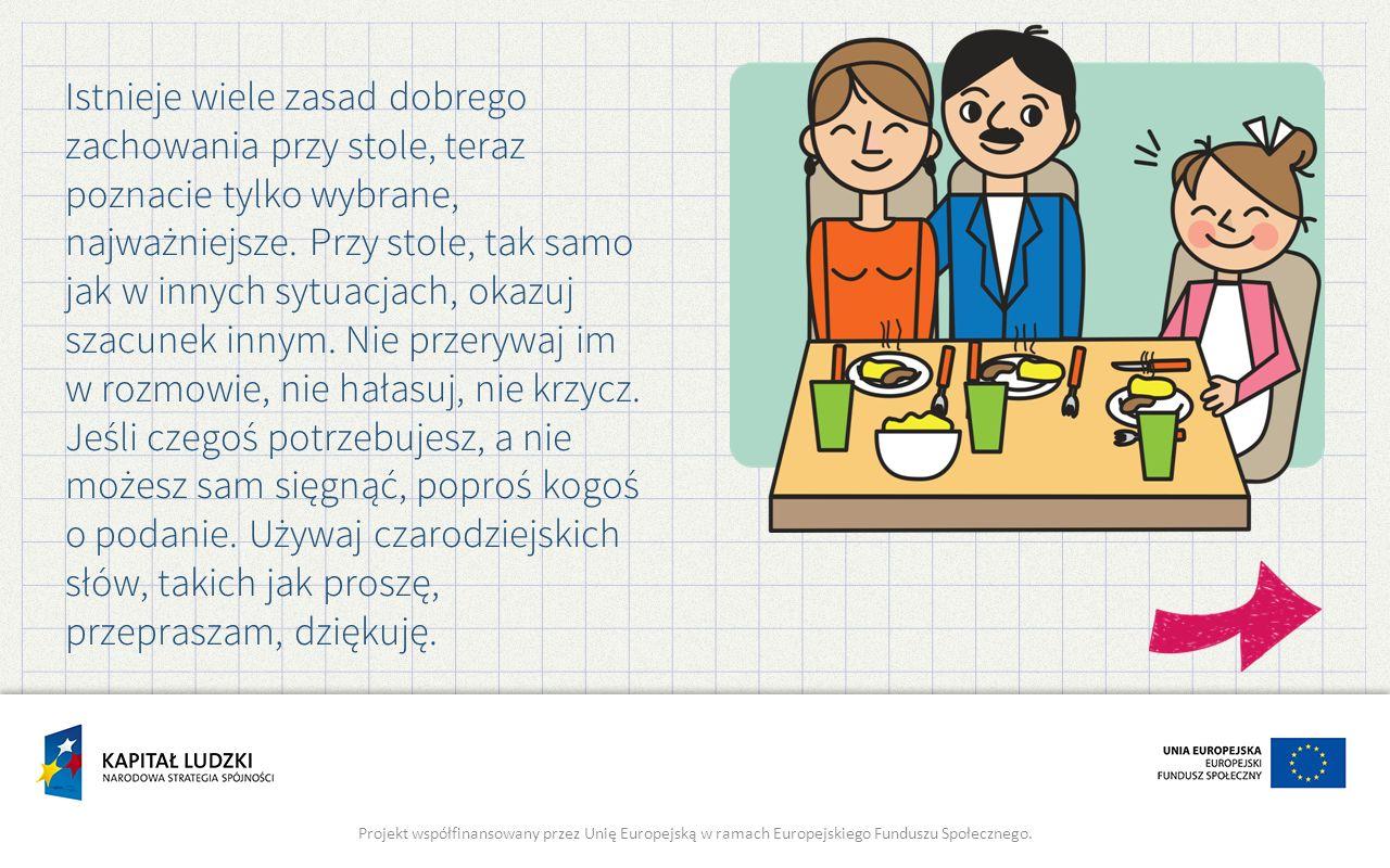 Istnieje wiele zasad dobrego zachowania przy stole, teraz poznacie tylko wybrane, najważniejsze.