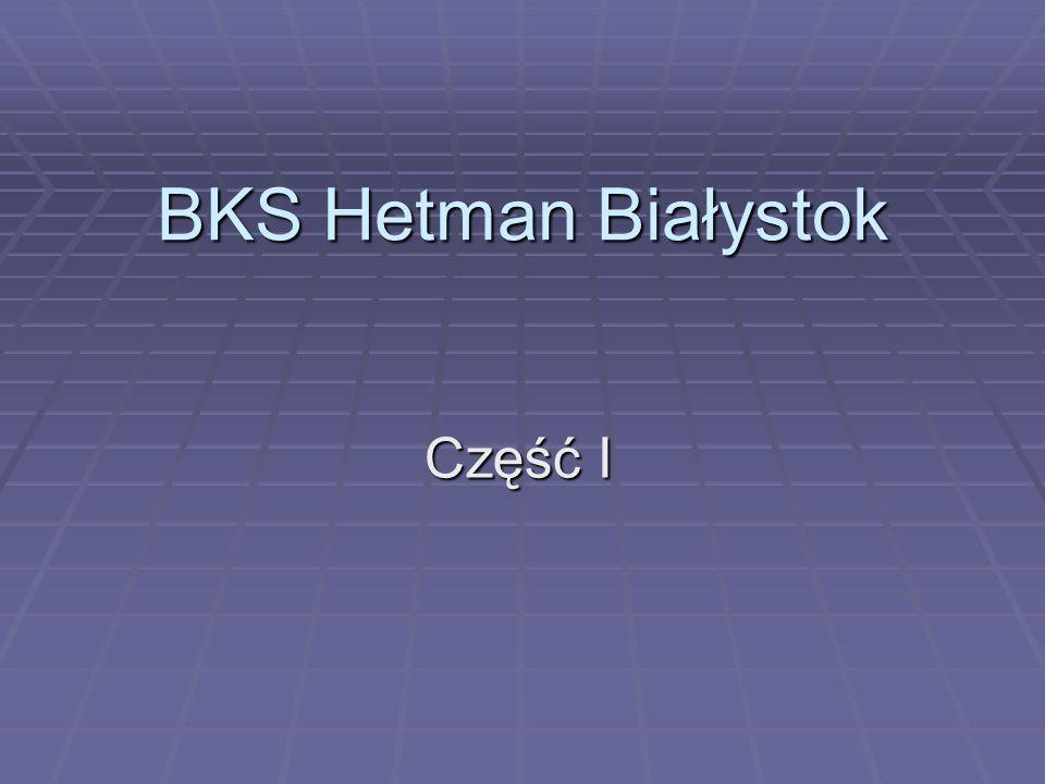 Część I BKS Hetman Białystok