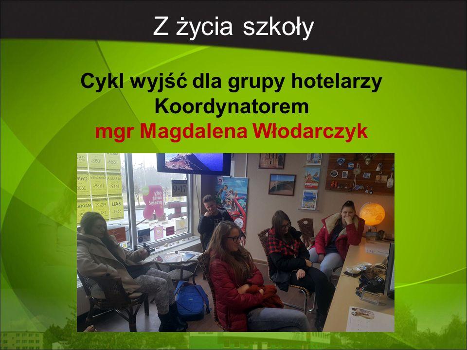 Z życia szkoły Cykl wyjść dla grupy hotelarzy Koordynatorem mgr Magdalena Włodarczyk