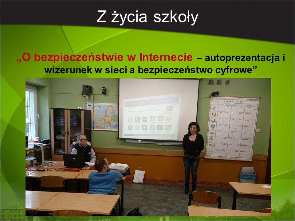 """Z życia szkoły """"O bezpieczeństwie w Internecie – autoprezentacja i wizerunek w sieci a bezpieczeństwo cyfrowe"""