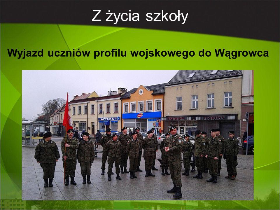 Wyjazd uczniów profilu wojskowego do Wągrowca Z życia szkoły