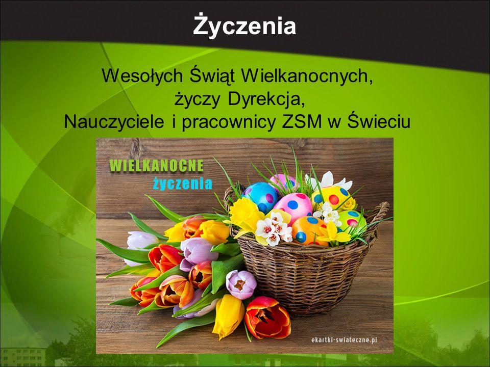 Wesołych Świąt Wielkanocnych, życzy Dyrekcja, Nauczyciele i pracownicy ZSM w Świeciu Życzenia