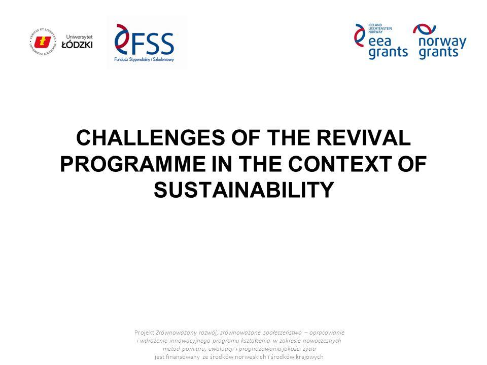 CHALLENGES OF THE REVIVAL PROGRAMME IN THE CONTEXT OF SUSTAINABILITY Projekt Zrównoważony rozwój, zrównoważone społeczeństwo – opracowanie i wdrożenie