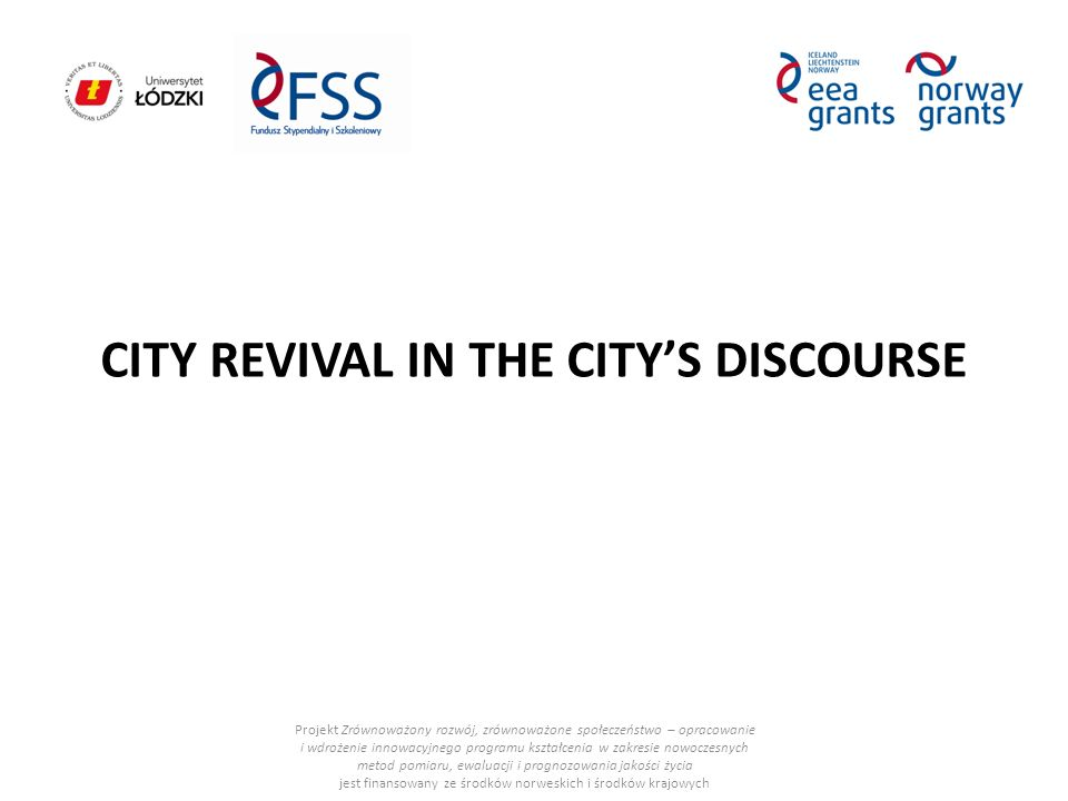 "CITY REVIVAL IN THE CITY'S DISCOURSE ""Lodz constitutes a good example of revitalization processes."