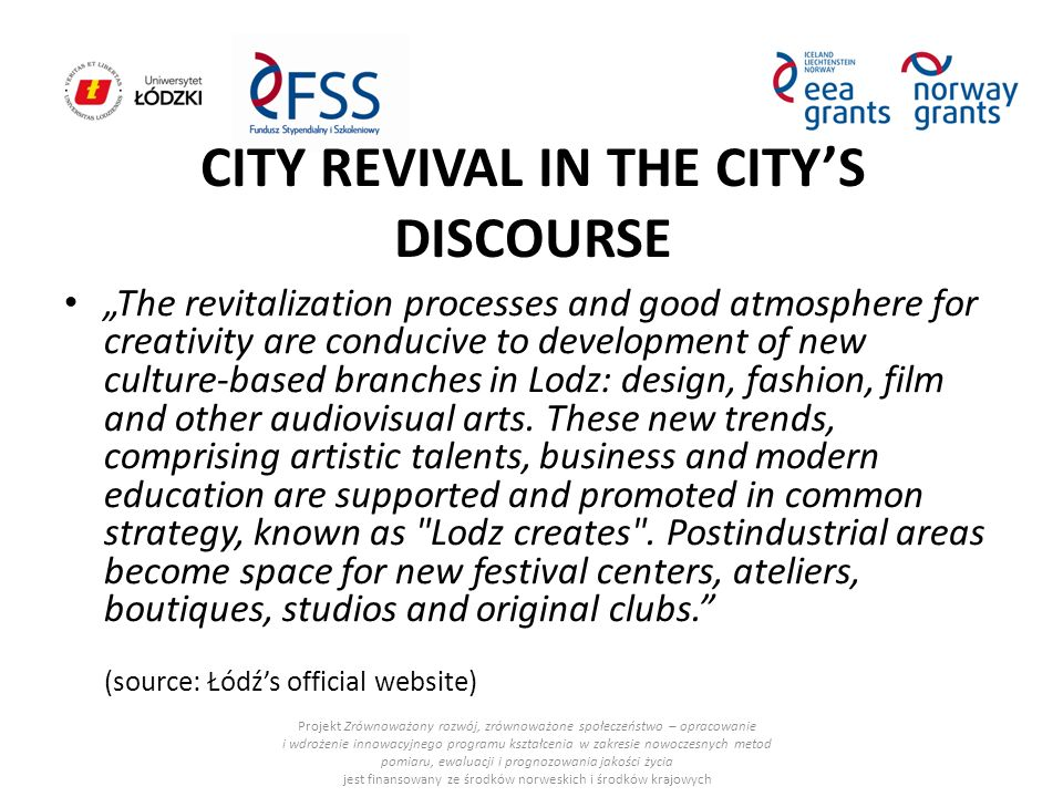 "CITY REVIVAL IN THE CITY'S DISCOURSE ""The revitalization processes and good atmosphere for creativity are conducive to development of new culture-based branches in Lodz: design, fashion, film and other audiovisual arts."