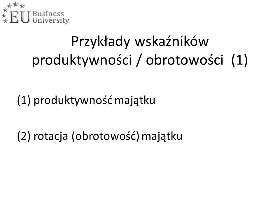 Przykłady wskaźników produktywności / obrotowości (1) (1) produktywność majątku (2) rotacja (obrotowość) majątku