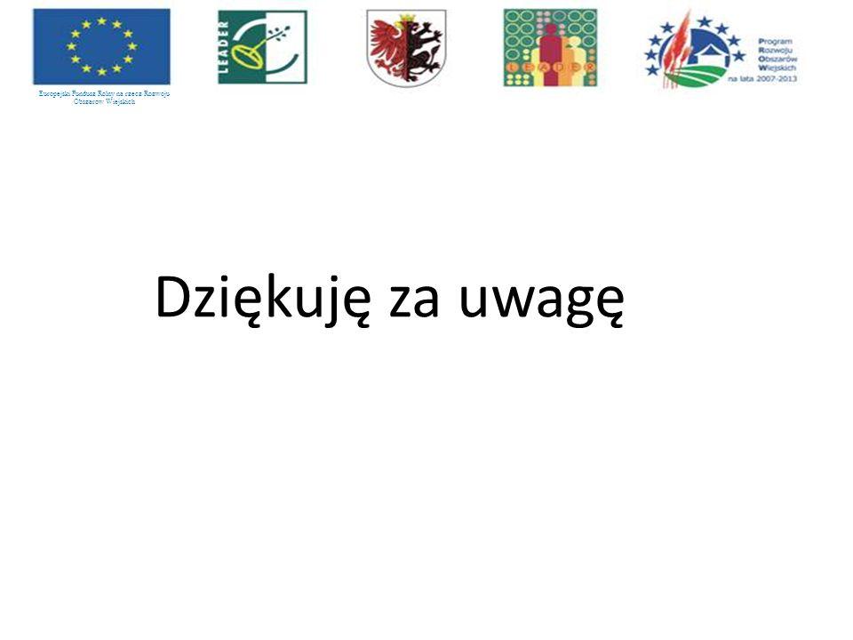 Europejski Fundusz Rolny na rzecz Rozwoju Obszarów Wiejskich Dziękuję za uwagę